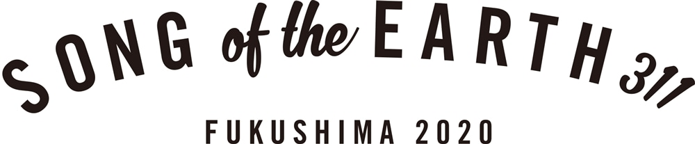SONG OF THE EARTH FUKUSHIMA2020